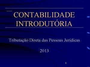 CONTABILIDADE INTRODUTRIA Tributao Direta das Pessoas Jurdicas 2013
