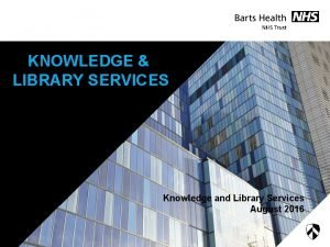 KNOWLEDGE LIBRARY SERVICES Knowledge and Library Services August