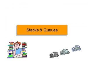 Stacks Queues Introduction to Stacks and Queues Widely
