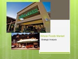 Whole Foods Market Strategic Analysis Company Introduction Whole