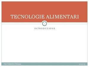 TECNOLOGIE ALIMENTARI 1 INTRODUZIONE Free University of Bolzano
