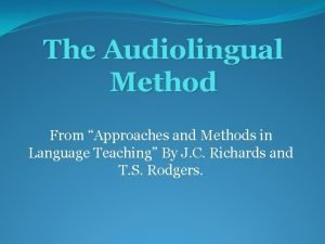 The Audiolingual Method From Approaches and Methods in