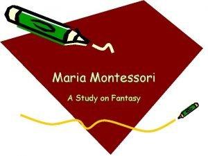 Maria Montessori A Study on Fantasy Maria Montessori