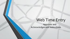 Web Time Entry Approver and Acknowledgement Instructions Web