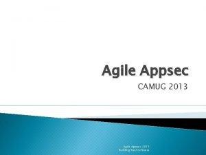 Agile Appsec CAMUG 2013 Agile Appsec 2013 Building