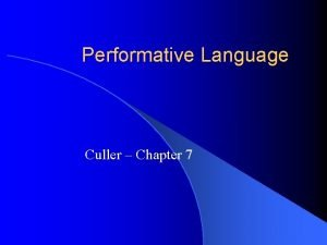 Performative Language Culler Chapter 7 What does language