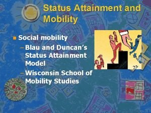Status Attainment and Mobility n Social mobility Blau