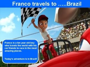 Franco travels to Brazil Franco is a ten