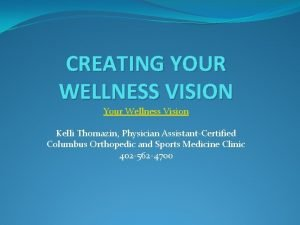 CREATING YOUR WELLNESS VISION Your Wellness Vision Kelli