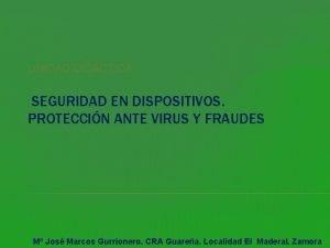UNIDAD DIDCTICA SEGURIDAD EN DISPOSITIVOS PROTECCIN ANTE VIRUS