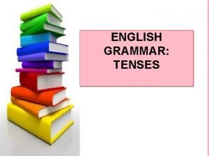 ENGLISH GRAMMAR TENSES v PRESENT TENSES IN ENGLISH