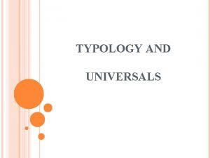 TYPOLOGY AND UNIVERSALS TYPOLOGY borrowed from the field