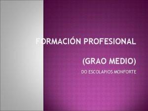 FORMACIN PROFESIONAL GRAO MEDIO DO ESCOLAPIOS MONFORTE Duracin