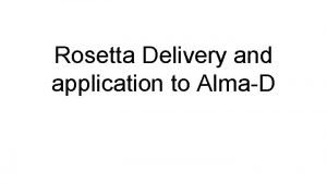 Rosetta Delivery and application to AlmaD Rosetta Delivery
