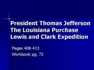 President Thomas Jefferson The Louisiana Purchase Lewis and