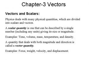 Chapter3 Vectors and Scalars Physics deals with many
