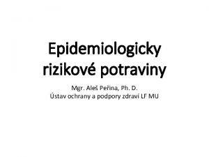 Epidemiologicky rizikov potraviny Mgr Ale Peina Ph D