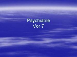 Psychiatrie Vor 7 Organische psychische Strungen Definition Als