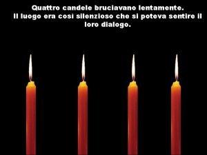 Quattro candele bruciavano lentamente Il luogo era cos