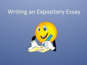 Writing an Expository Essay An expository essay is