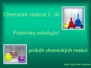 Chemick reakce II dl Podmnky ovlivujc prbh chemickch