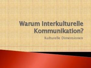 Warum Interkulturelle Kommunikation Kulturelle Dimensionen Grundbegriffe Kulturstandards Interkulturelle