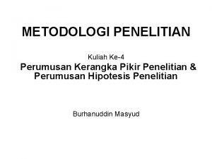 METODOLOGI PENELITIAN Kuliah Ke4 Perumusan Kerangka Pikir Penelitian