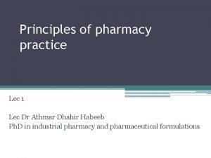 Principles of pharmacy practice Lec 1 Lec Dr