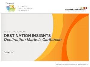 Prepared for MASTERCARD ADVISORS DESTINATION INSIGHTS Destination Market