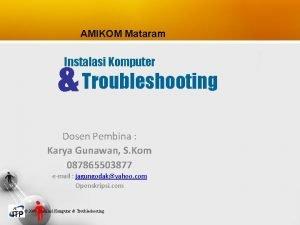 AMIKOM Mataram Troubleshooting Instalasi Komputer Dosen Pembina Karya