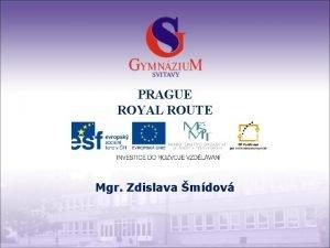 PRAGUE ROYAL ROUTE Mgr Zdislava mdov Gymnzium a
