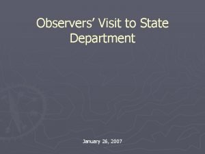 Observers Visit to State Department January 26 2007