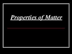 Properties of Matter Composition and Properties of Matter