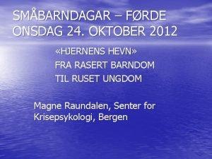 SMBARNDAGAR FRDE ONSDAG 24 OKTOBER 2012 HJERNENS HEVN