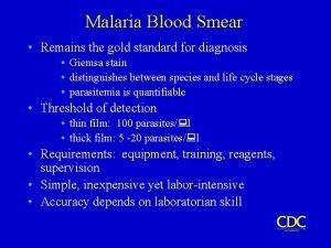 Malaria Blood Smear Remains the gold standard for