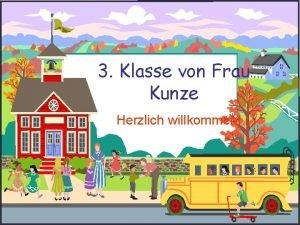 3 Klasse von Frau Kunze Herzlich willkommen Willkommen
