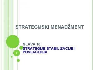 STRATEGIJSKI MENADMENT 1 GLAVA 16 STRATEGIJE STABILIZACIJE I