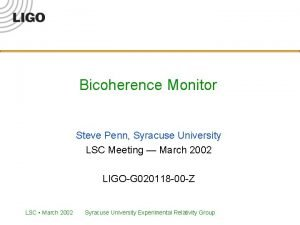 Bicoherence Monitor Steve Penn Syracuse University LSC Meeting