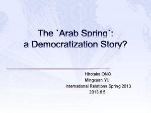 The Arab Spring a Democratization Story Hirotaka ONO