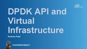 DPDK API and Virtual Infrastructure Rashmin Patel API