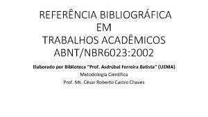 REFERNCIA BIBLIOGRFICA EM TRABALHOS ACADMICOS ABNTNBR 6023 2002