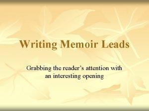 Writing Memoir Leads Grabbing the readers attention with