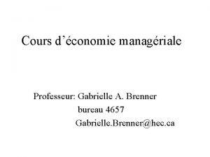 Cours dconomie managriale Professeur Gabrielle A Brenner bureau