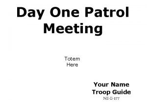 Day One Patrol Meeting Totem Here Your Name