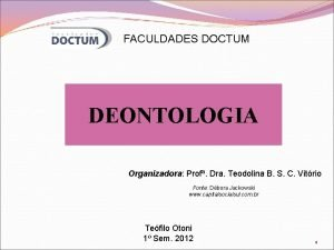 FACULDADES DOCTUM DEONTOLOGIA Organizadora Prof Dra Teodolina B