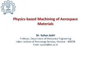 Physicsbased Machining of Aerospace Materials Dr Suhas Joshi