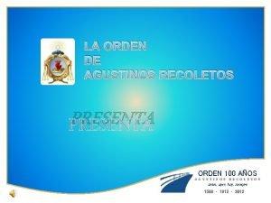 LA ORDEN DE AGUSTINOS RECOLETOS PRESENTA ORDEN 100