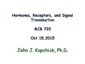 Hormones Receptors and Signal Transduction MCB 720 Oct