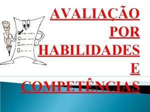 AVALIAO POR HABILIDADES E COMPETNCIAS HABILIDADES E COMPETNCIAS