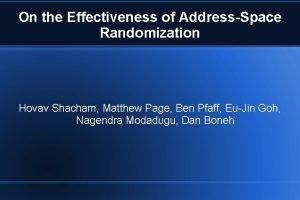 On the Effectiveness of AddressSpace Randomization Hovav Shacham